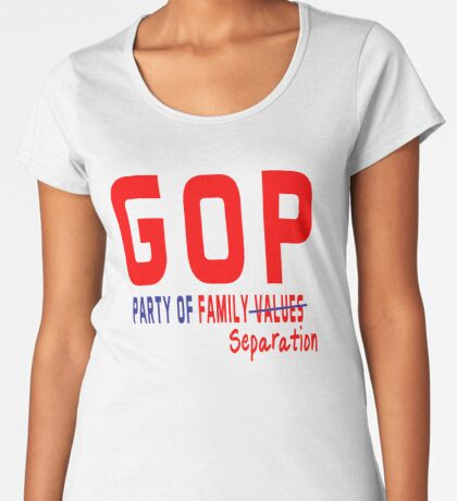 GOP Party of Family Separation Women's Premium T-Shirt