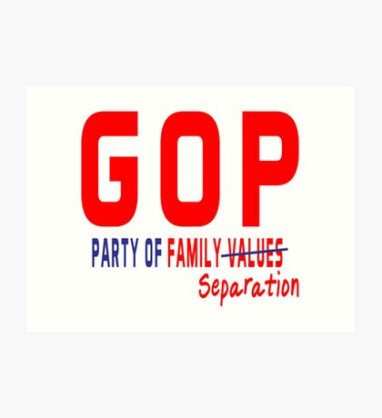 GOP Party of Family Separation Art Print