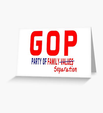 GOP Party of Family Separation Greeting Card