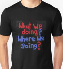 What we doing? T-Shirt