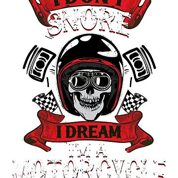 I Don't Snore I Dream I'm A Motorcycle by amorhka