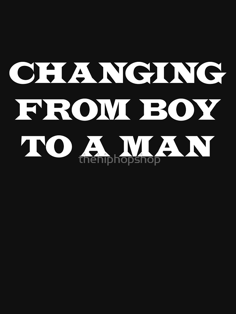 Changing From Boy To A Man by thehiphopshop