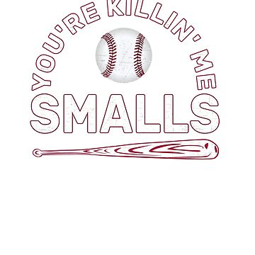 You're Killin Me Smalls Funny Smile Gift by orhid