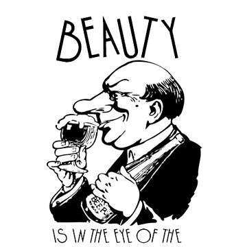 Beauty Is In The Eye Of The Beer Holder Fun by taiche