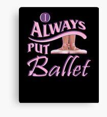 Always Put Ballet First Position Ballet Dance Canvas Print