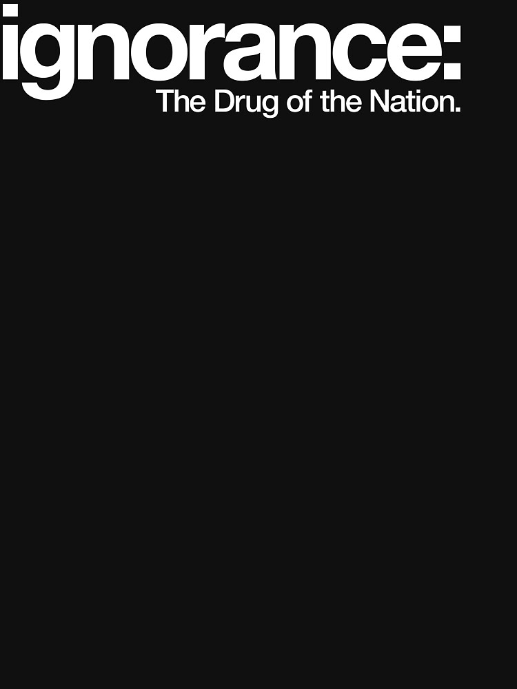 ignorance: The Drug of a Nation by animo