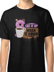 Eat It Up - Wash It Down Classic T-Shirt