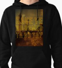 Have you no homes? Pullover Hoodie