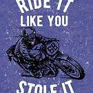 Motorcycle Ride It Like You Stole It by Wild Burro