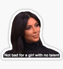 Not Bad for a Girl with No Talent, Kim Kardashian Sticker