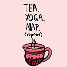 Tea. Yoga. Nap. (repeat) by Annie Riker