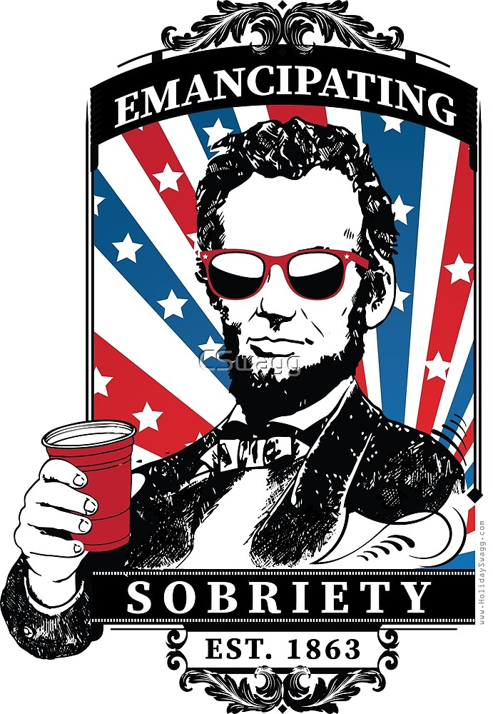 Emancipating Sobriety, 4th of July Abe Lincoln Funny Shirt by CSwagg