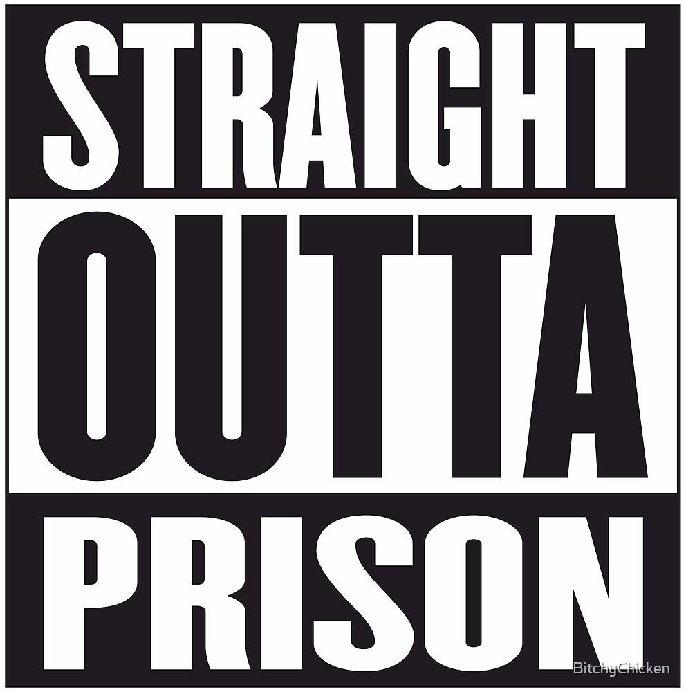 STRAIGHT OUTTA PRISON by BitchyChicken