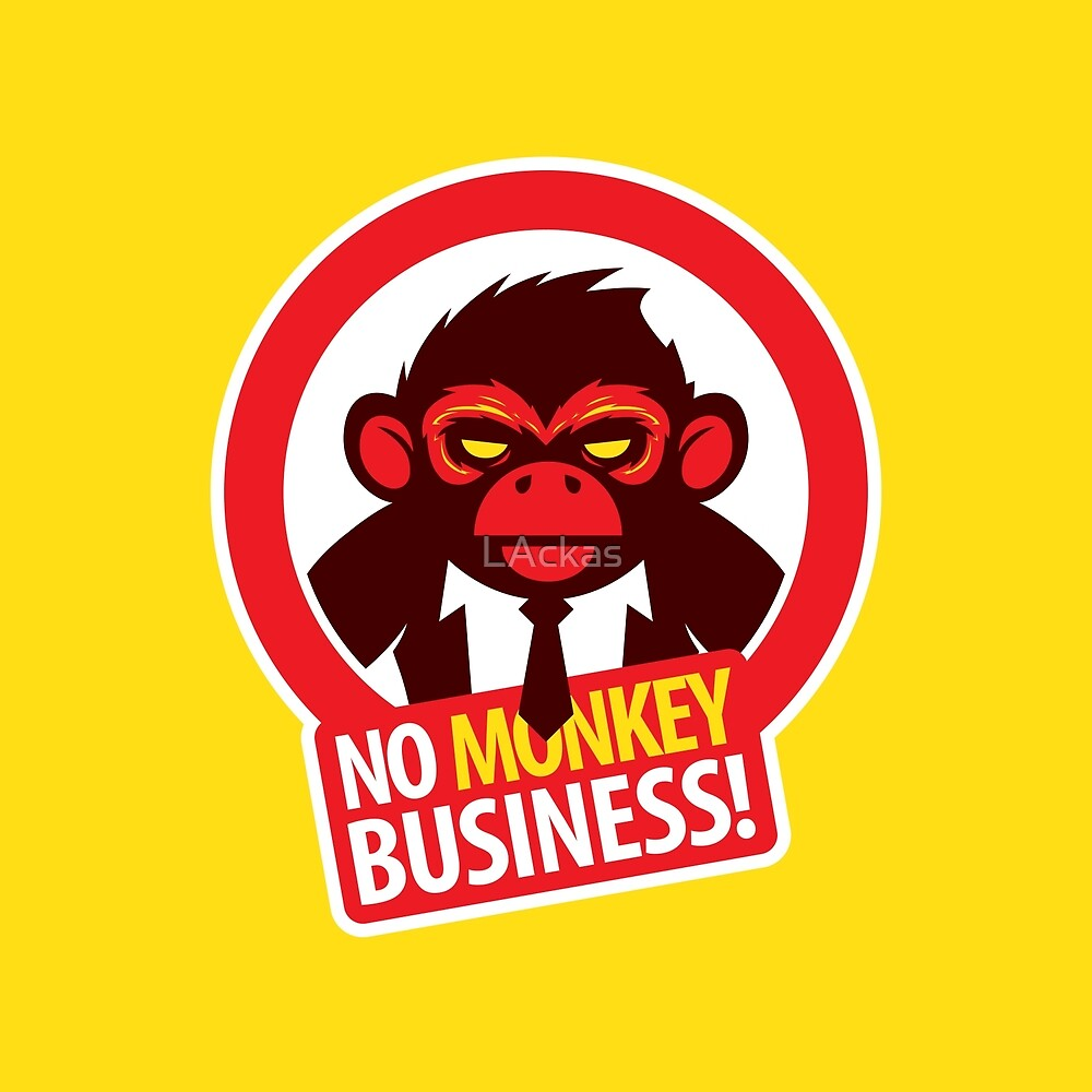 No MONKEY Business! by LAckas
