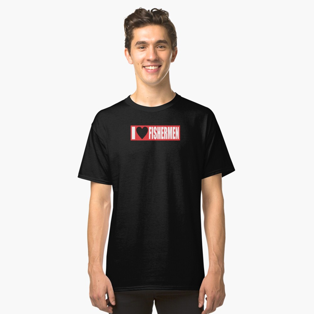 I LOVE FISHERMEN Classic T-Shirt Front