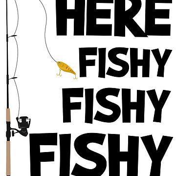 Here Fishy Fishy Fishy by Betrueyou