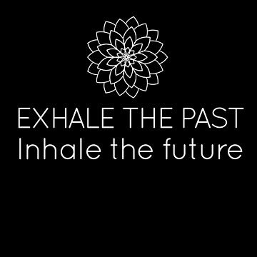 Yoga and Meditation Exhale the Past Inhale the Future by SpoonKirk