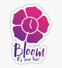 Bloom. It's Your Time. Sticker