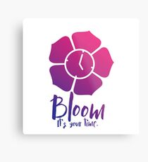 Bloom. It's Your Time. Metal Print