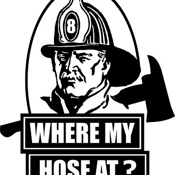 Where My Hose At Fireman by derpfudge