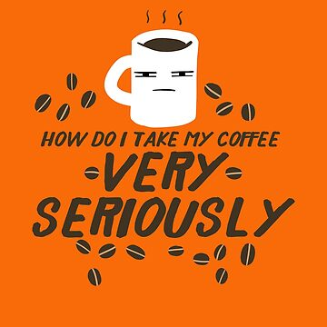 Coffee Seriously | Funny Saying by Kittyworks