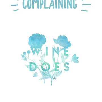 Complaining Doesn't Help, BUT Wine Does Novelty Design by digitalbarn