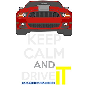 Keep Calm and Drive IT - cod. Mustang302Boss RED by manomtr