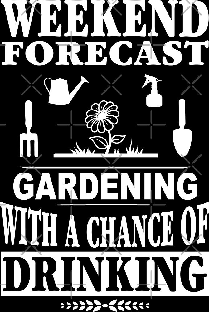 Weekend Forecast: Gardening With A Chance Of Drinking by wantneedlove