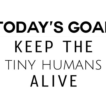 Keep the Tiny Humans Alive by jenniferzalzal