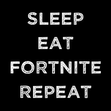 Eat Sleep Repeat | Fortnite Edition by thepinecones