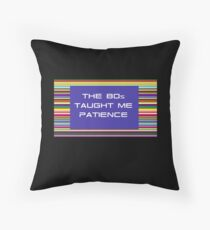 The 80s Taught Me Patience Throw Pillow
