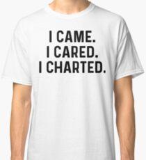 I came, I cared, I chartered. Classic T-Shirt