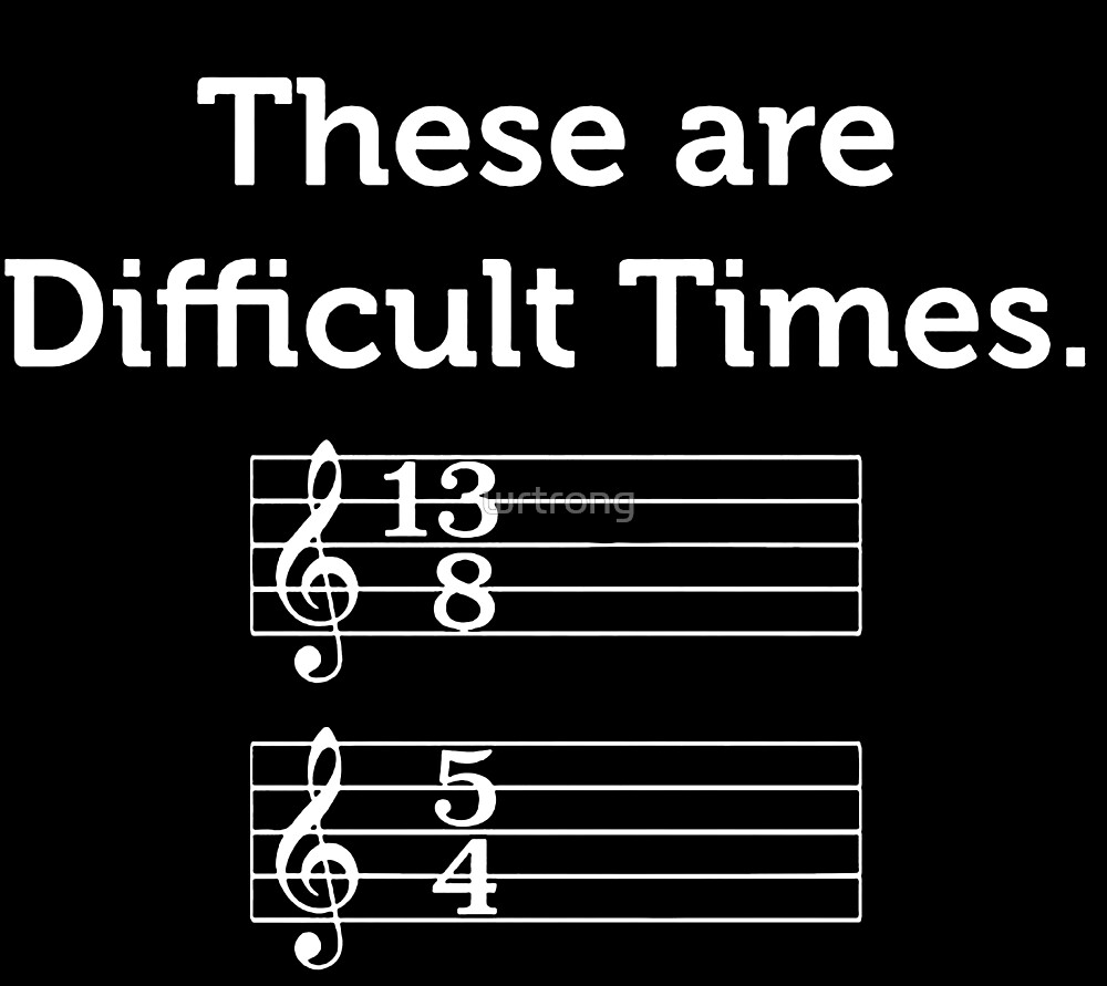 These Are Difficult Times T-Shirt | Funny Music Tshirts by wrtrong