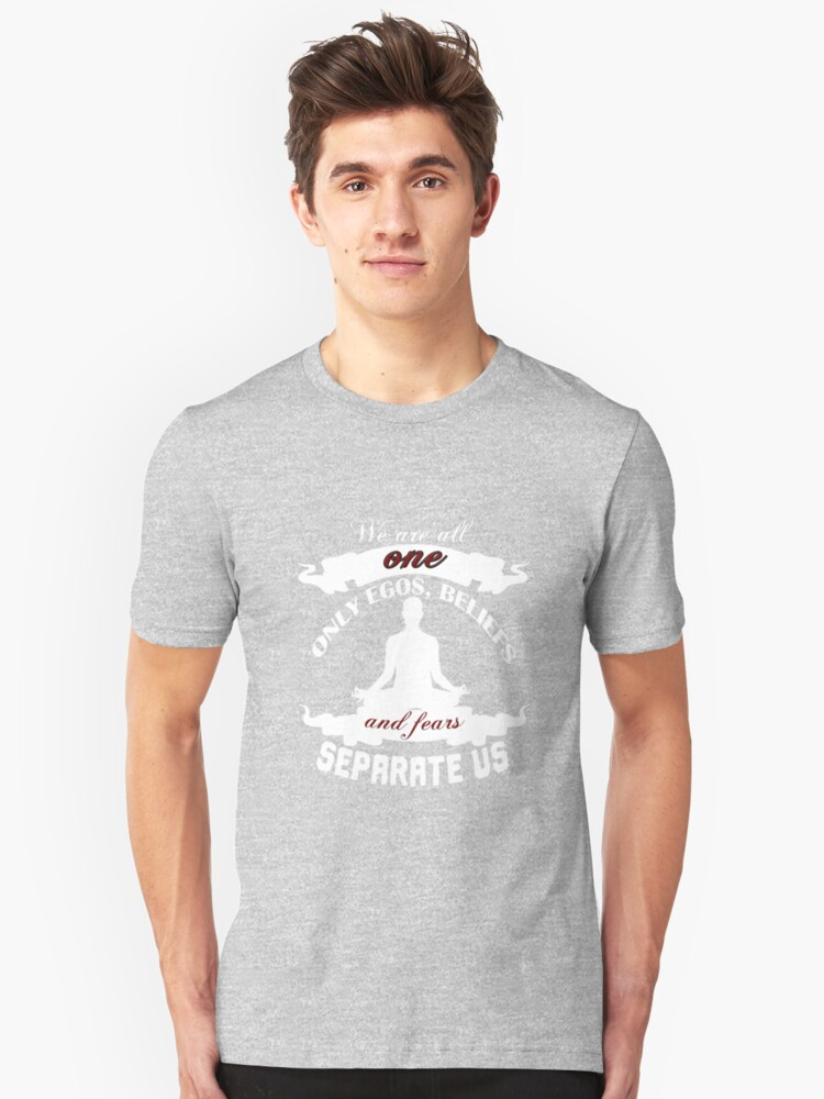 We are All One. Only Egos, Beliefs and Fears Separate Us. Unisex T-Shirt Front