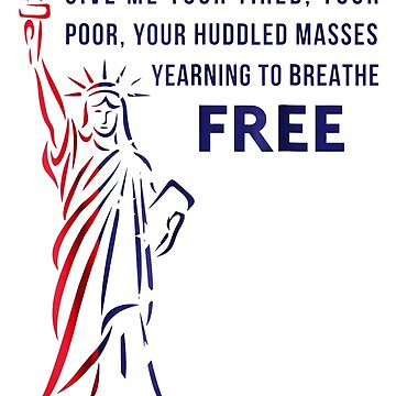 Give Me Your Tired, Poor, Huddled Masses by viola-castro