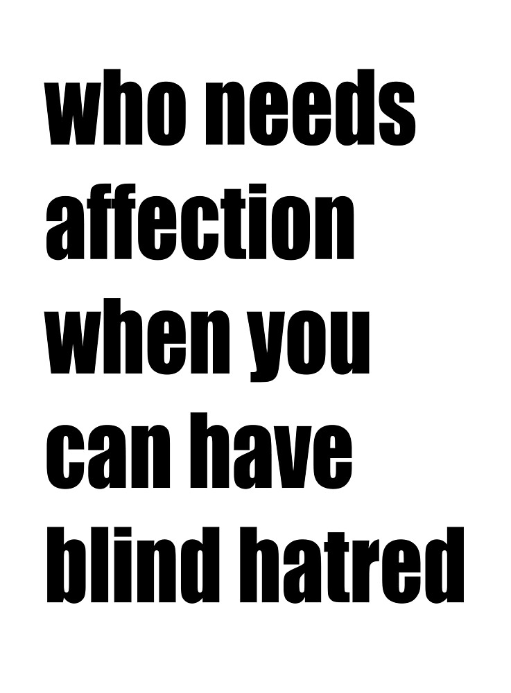 Who needs affection when you can have blind hatred by TMdraws
