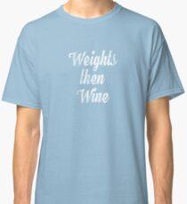 weights then wine, women's priorities shirt, fitness, fun Classic T-Shirt