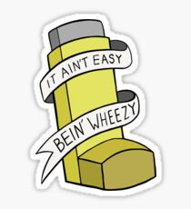 It ain't easy bein' wheezy (Yellow) Sticker