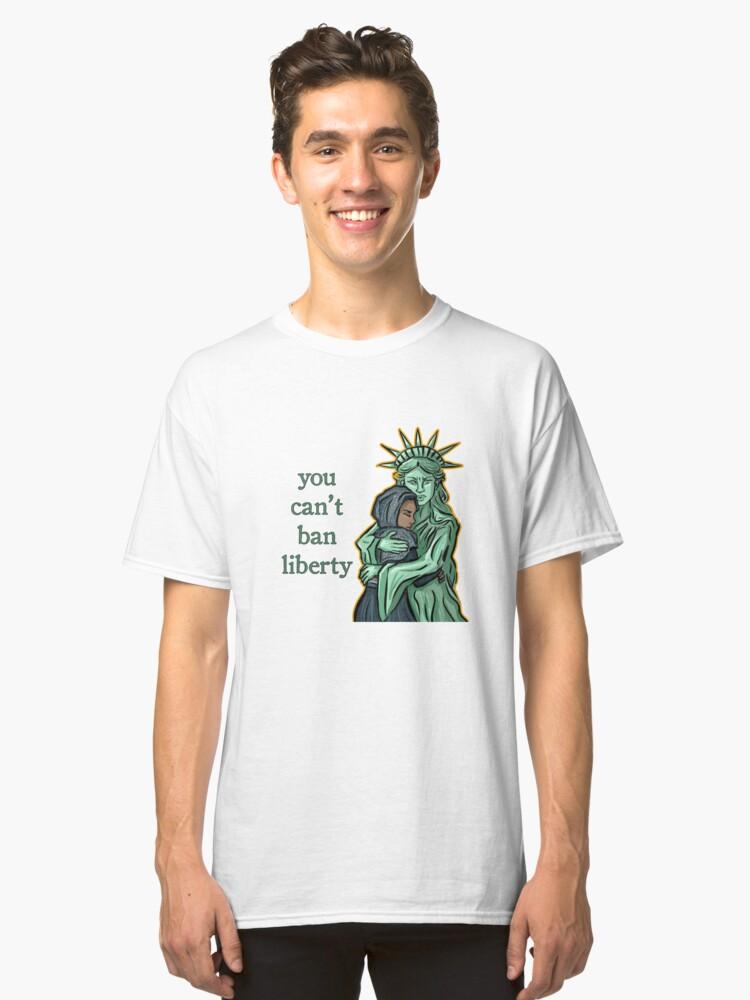 YOU CAN'T BAN LIBERTY - Travel ban Resistance Art Classic T-Shirt Front