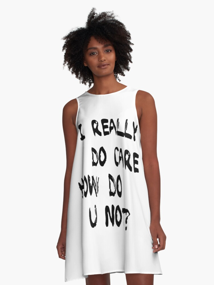 I Really Do Care, How Do U Not? A-Line Dress Front