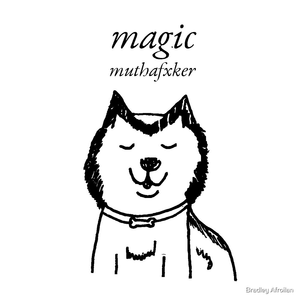 """""""magic muthafxker"""" by Bradley Afroilan"""
