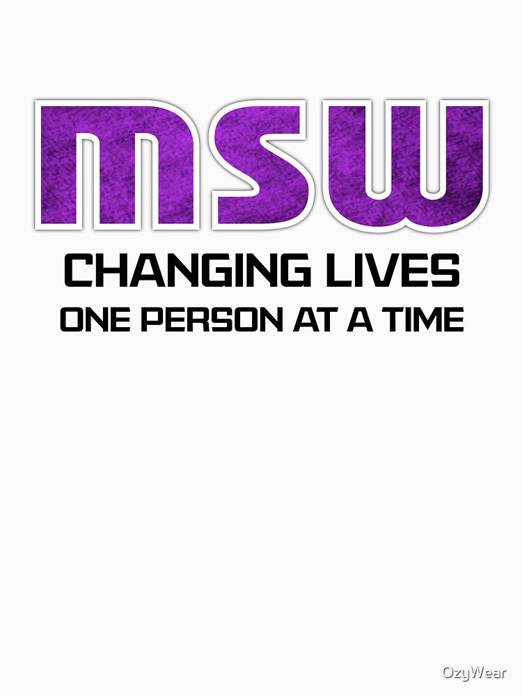 MSW - Changing Lives by OzyWear
