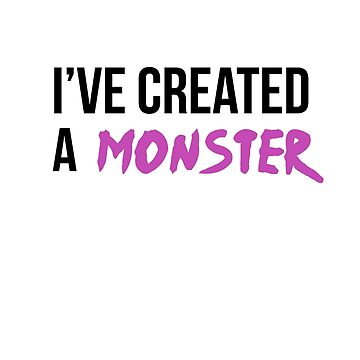 Funny Created A Monster Matching Family daddy and son or monster lovers gift by Flo991990