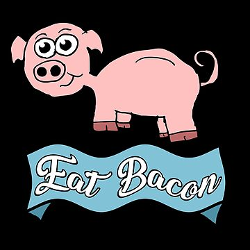 Eat Bacon Pig by Rajee