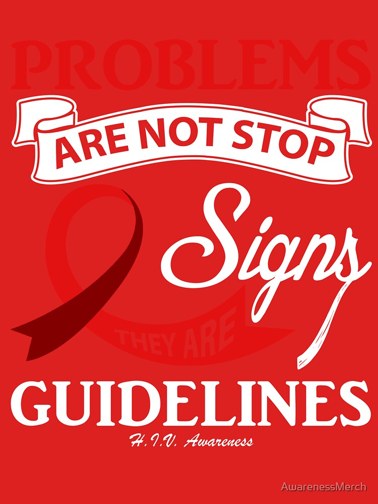 Problems Are not Stop Signs! HIV Awareness by AwarenessMerch