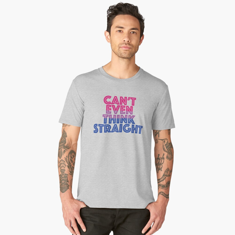 Can't Even Think Straight Men's Premium T-Shirt Front