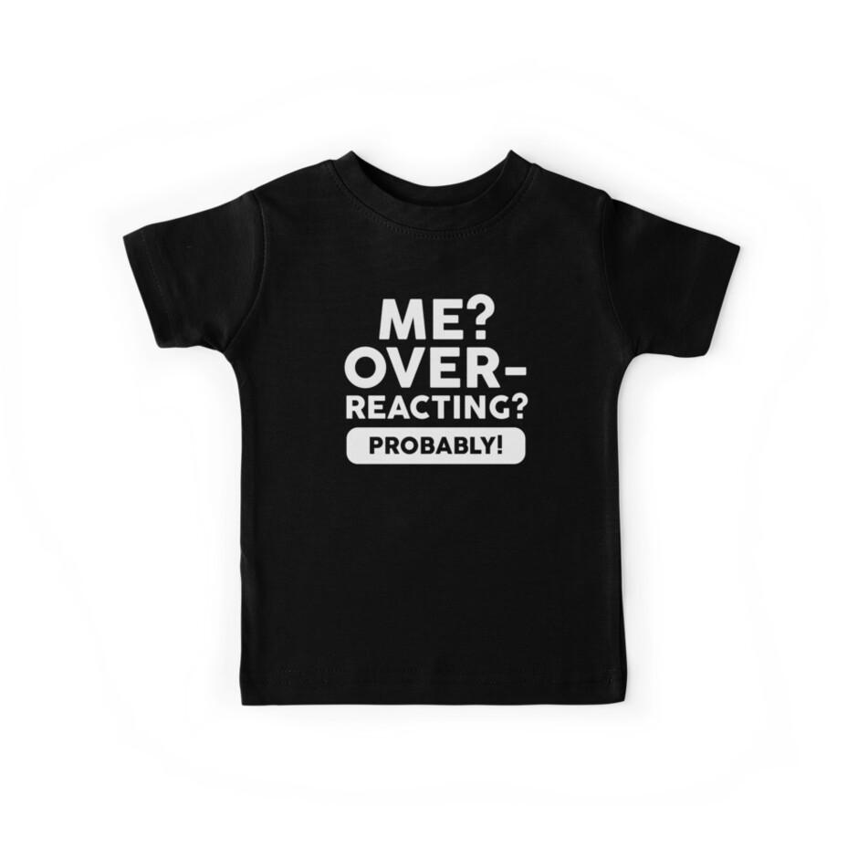 Me?Overreacting? Probably! by kjanedesigns