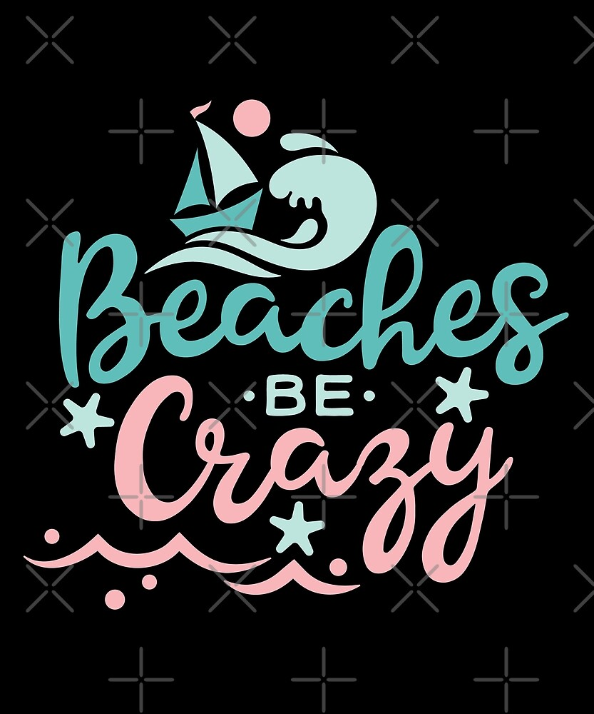 Beaches Be Crazy by Stacey Moore