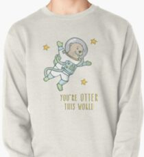 """Otter, """"You're Otter this World!"""" Pullover"""