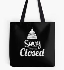 Sorry We're Closed Capitol Government Shutdown Tote Bag